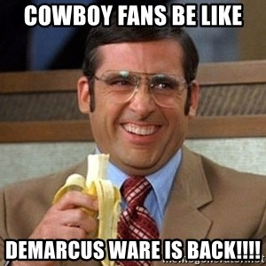 Brick Tamland Anchorman - Cowboy fans be like Demarcus Ware is BACK!!!!