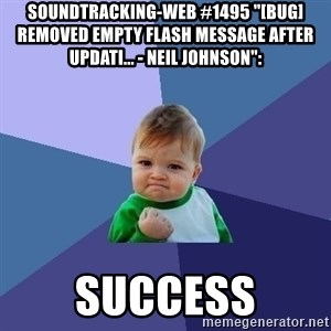 """Success Kid - soundtracking-web #1495 """"[BUG] Removed empty flash message after updati... - Neil Johnson"""":  success"""
