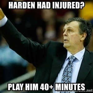 Kevin McFail Meme - Harden had injured? Play him 40+ Minutes