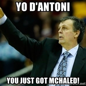 Kevin McFail Meme - Yo D'Antoni You just got McHaled!