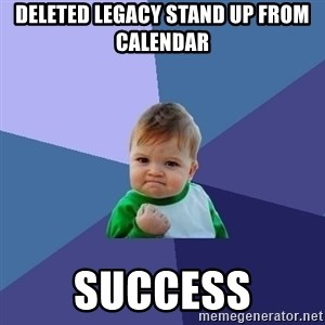 Success Kid - deleted legacy stand up from calendar  SUCCESS
