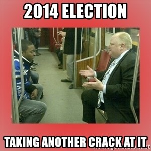 Rob Ford - 2014 election taking another crack at it