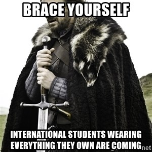 Stark_Winter_is_Coming - Brace Yourself International Students wearing everything they own are coming