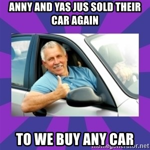 Perfect Driver - Anny and Yas jus sold their car again  To we buy any car