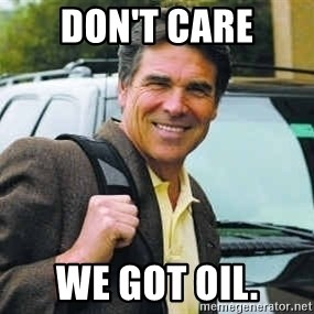 Rick Perry - Don't care We got oil.