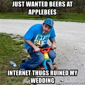 Thug Life on a Trike - just wanted beers at applebees internet thugs ruined my wedding
