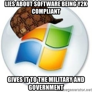 Scumbag Microsoft - Lies about software being Y2K compliant Gives it to the Military and Government