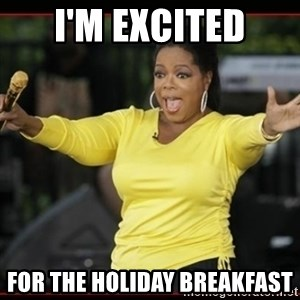 Overly-Excited Oprah!!!  - I'm excited for the holiday breakfast
