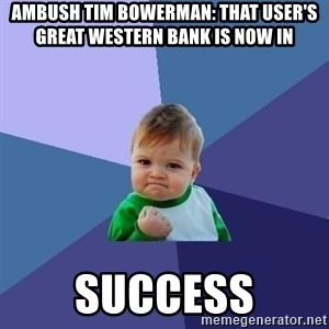 Success Kid - ambush Tim Bowerman: that user's Great Western Bank is now in  success