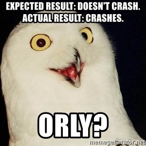 Orly Owl - Expected result: Doesn't crash. Actual result: Crashes.  orly?