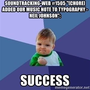 "Success Kid - soundtracking-web #1505 ""[CHORE] Added our music note to typography - Neil Johnson"":  success"