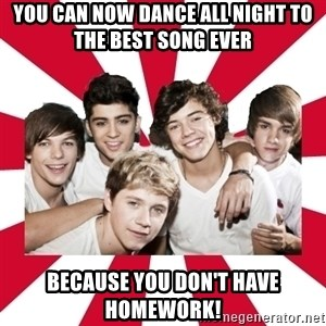 one direction yeah - You can now dance all night to the best song ever because you don't have homework!