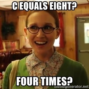 Sexually Oblivious Female - C equals eight? four times?