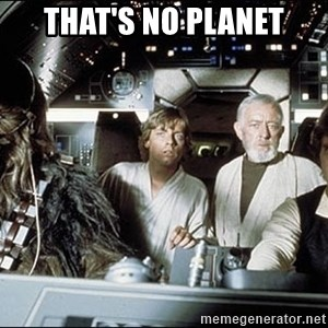 That's no moon - That's no planet