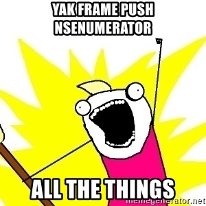 X ALL THE THINGS - yak frame push NSEnumerator all the things