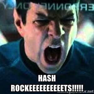 Spock screaming Khan -  HASH ROCKEEEEEEEEEETS!!!!!