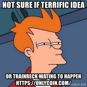 Futurama Fry - not sure if terrific idea or trainreck wating to happen https://onlycoin.com/