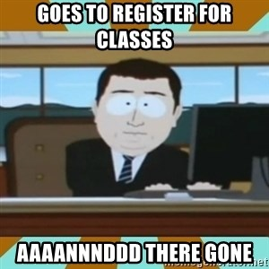 And it's gone - Goes to register for classes aaaannnddd there gone