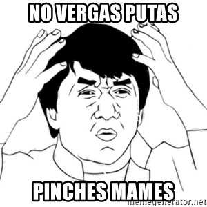 Jackie Chan face - No Vergas putas pinches mames