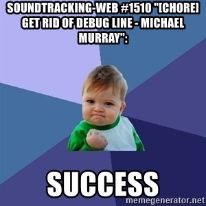 "Success Kid - soundtracking-web #1510 ""[CHORE] Get rid of debug line - Michael Murray"":  success"