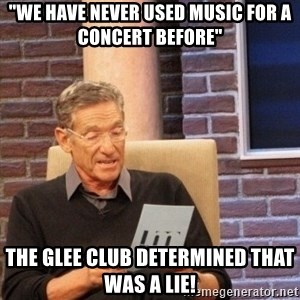 "maury lie determined - ""we have never used music for a concert before"" The glee club determined that was a lie!"