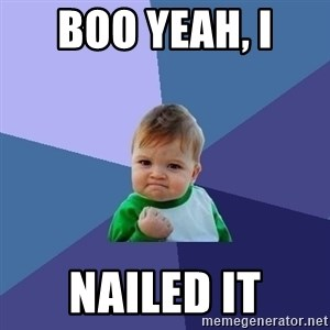 Success Kid - boo yeah, i  nailed it