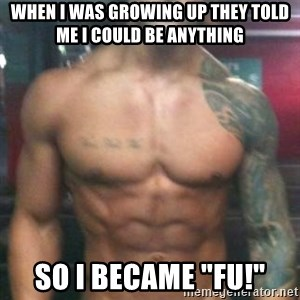 "Zyzz - When i was growing up they told me i could be anything so i became ""fu!"""