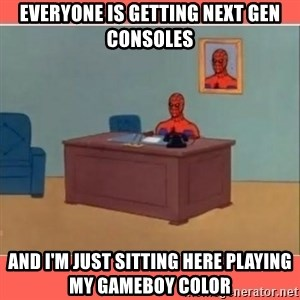 Masturbating Spider-Man - Everyone is getting next gen consoles and i'm Just sitting here playing my gameboy color