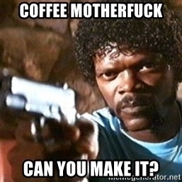 Pulp Fiction - Coffee Motherfuck Can you make it?