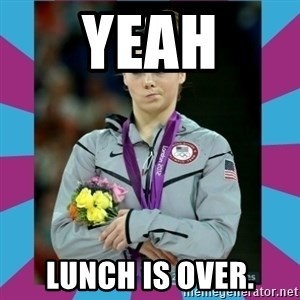 Makayla Maroney  - Yeah lunch is over.