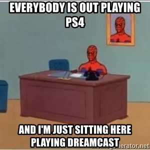 Spider-Man Desk - Everybody is out playing ps4 and I'm just sitting here playing dreamcast