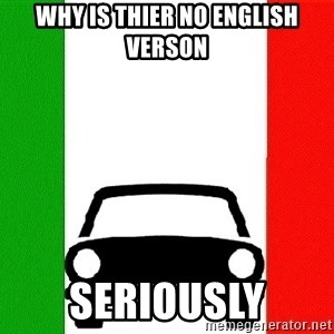 Average Italian Driver - why is thier no english verson seriously