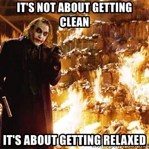The Joker Sending a Message - It's not about getting clean It's about getting relaxed