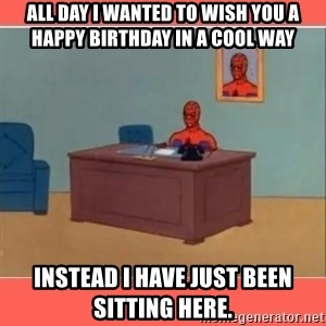 Masturbating Spider-Man - All day I wanted to wish you a happy birthday in a cool way Instead I have just been sitting here.