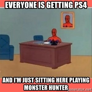 Masturbating Spider-Man - Everyone is getting PS4 and i'm just sitting here playing monster hunter