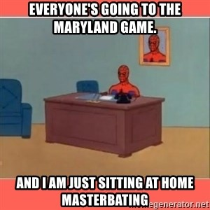Masturbating Spider-Man - Everyone's going to the Maryland Game.  And I am just sitting at home masterbating
