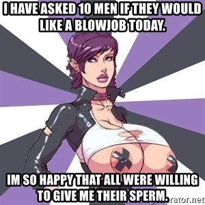 Whore April - i have asked 10 men if they would like a blowjob today. im so happy that all were willing to give me their sperm.