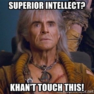 The REAL Khan - Superior Intellect? Khan't Touch This!