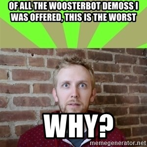 wikiryan - of all the woosterbot demoss i was offered, this is the worst   why?