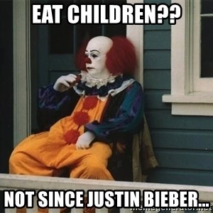 Unmotivated Pennywise - Eat Children?? Not Since Justin Bieber...