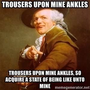 Joseph Ducreux - trousers upon mine ankles trousers upon mine ankles, so acquire a state of being like unto mine