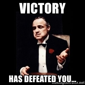 The Godfather - Victory has defeated you...