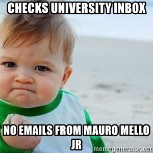 fist pump baby - Checks university inbox no emails from mauro mello jr