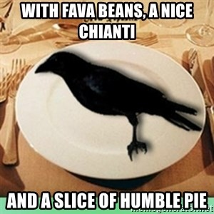 Eat Crow - with fava beans, a nice Chianti and a slice of humble pie