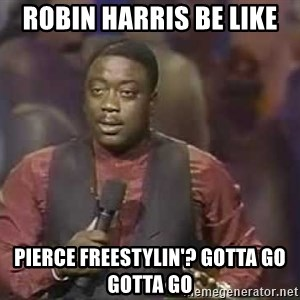 Robin Harris - Robin Harris Be Like Pierce Freestylin'? Gotta Go Gotta Go