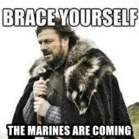meme Brace yourself -  THE MARINES ARE COMING