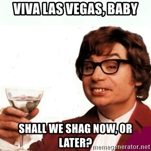 Austin Powers Drink - VIVA LAS VEGAS, BABY SHALL WE SHAG NOW, OR LATER?