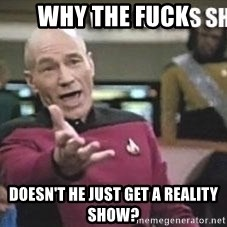 Patrick Stewart WTF - WHY THE FUCK DOESN'T HE JUST GET A REALITY SHOW?