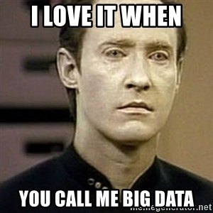 Star Trek Data - I love it when you call me big data