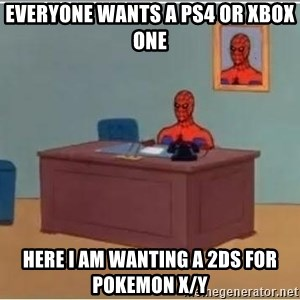 Spider-Man Desk - Everyone wants a ps4 or Xbox one Here I am wanting a 2ds for pokemon x/y